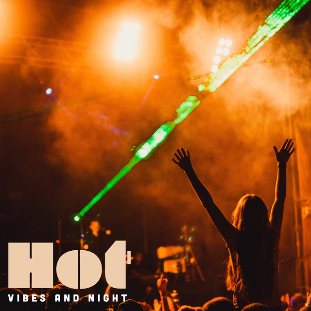 Hot Vibes and Night - Chill and Cool Atmosphere for Fun