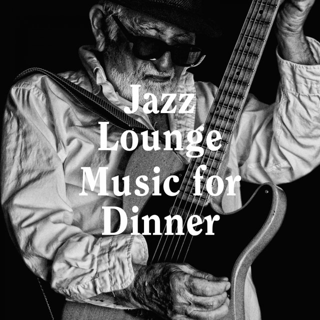 Jazz Lounge Music for Dinner