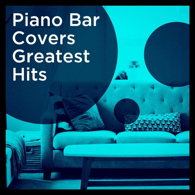 Piano Bar Covers Greatest Hits