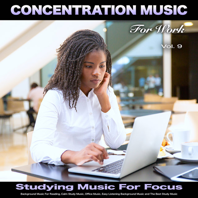 Concentration Music For Work: Studying Music for Focus, Background Music For Reading, Calm Study Music, Office Music, Easy Listening Background Music and The Best Study Music, Vol. 9