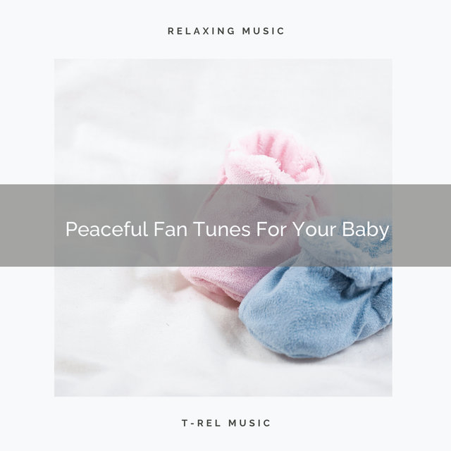 Peaceful Fan Tunes For Your Baby