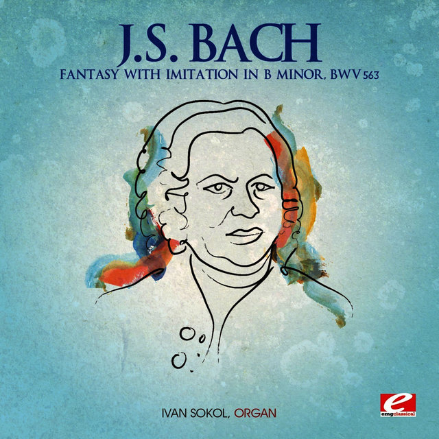 J.S. Bach: Fantasy with Imitation in B Minor, BWV 563 (Digitally Remastered)