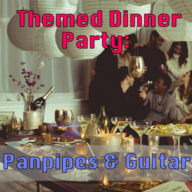 Themed Dinner Party: Panpipes & Guitar