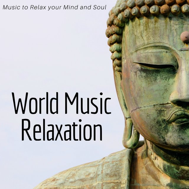 World Music Relaxation - Indian, African, Buddhist Ambient Music to Relax your Mind and Soul
