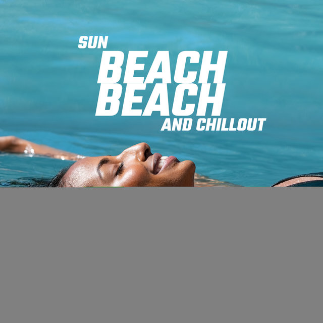 Sun, Beach and Chillout – Keep Calm with Best Chillout Music for Summer Vacation