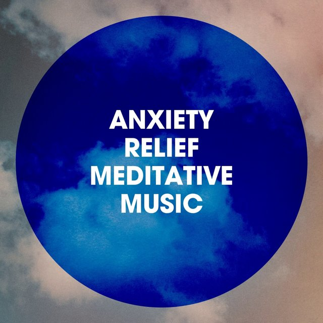 Anxiety Relief Meditative Music