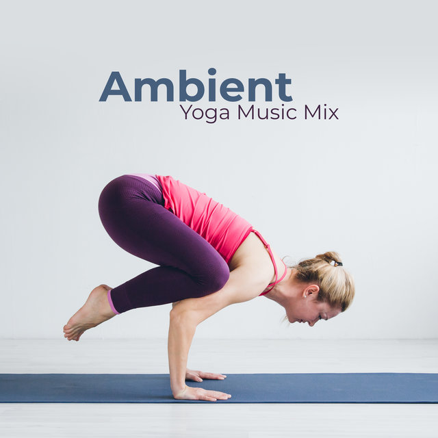 Ambient Yoga Music Mix: Good Morning with Chakra, Deep Meditation