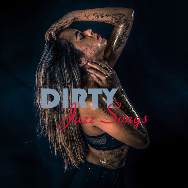 Dirty Jazz Songs: Sensual and Seductive Set of 15 Sexy Instrumental Jazz Tracks