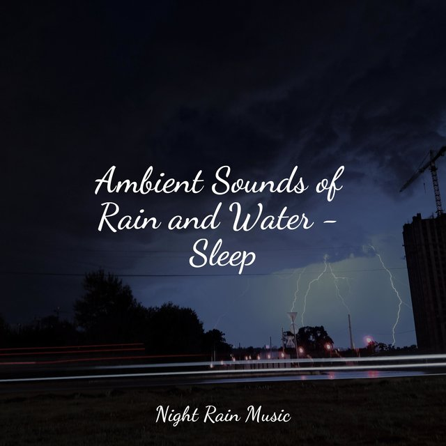 Ambient Sounds of Rain and Water - Sleep