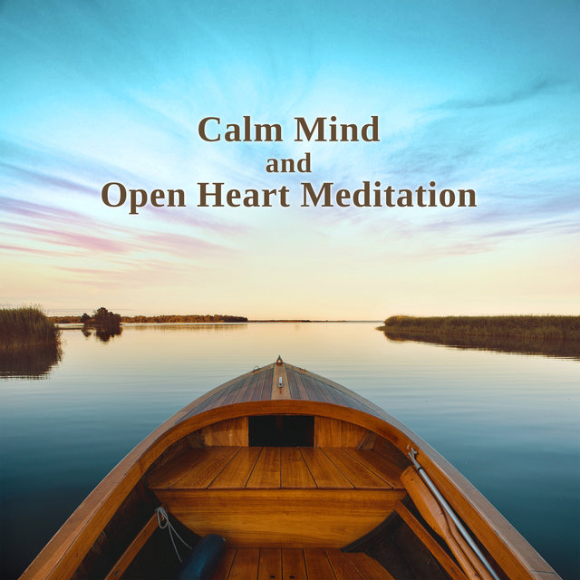 Calm Mind and Open Heart Meditation: Music for Inner Peace, Harmony, Balance, Healthy Body, Soul, Buddha Noise, Yoga and Relaxation