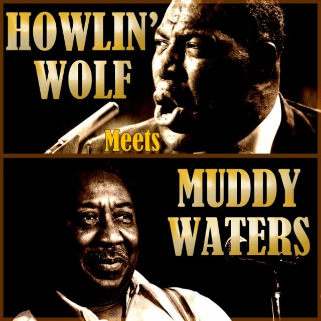 Howlin' Wolf Meets Muddy Waters