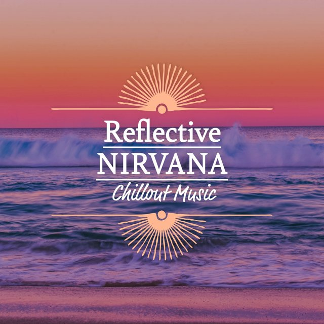 Reflective Nirvana Chillout Music