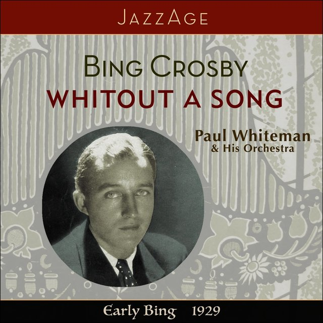 Whitout A Song - Early Bing 1929