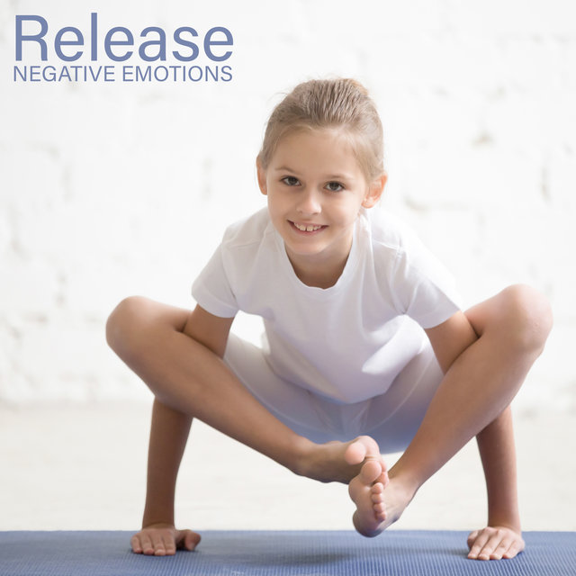 Release Negative Emotions - Selected Music for Yoga Training for Children Who Have Problems Expressing Emotions