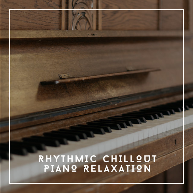 Rhythmic Chillout Piano Relaxation