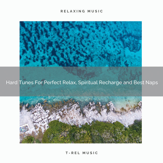 Hard Tunes For Perfect Relax, Spiritual Recharge and Best Naps