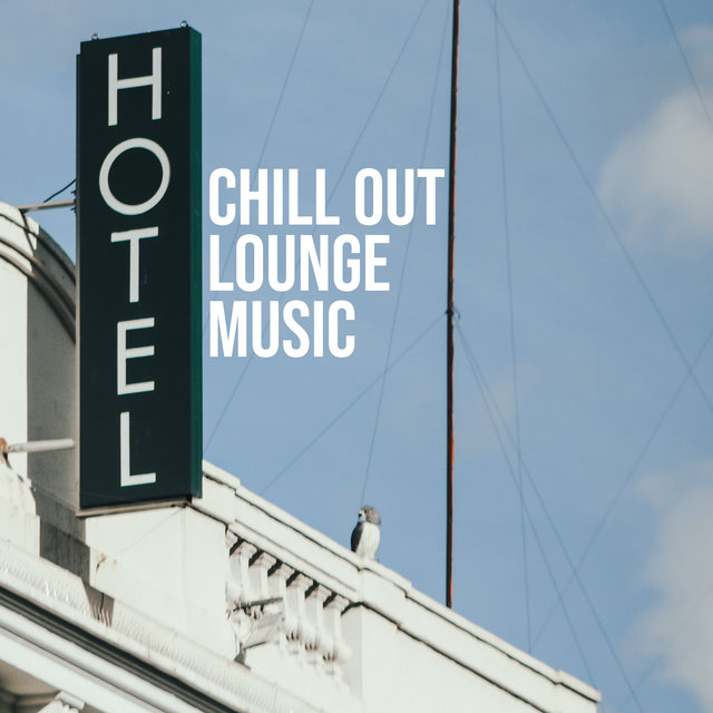 Hotel Chill Out Lounge Music: Background for Reception, Waiting Rooms and Holiday Resorts