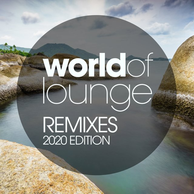 World Of Lounge Remixes 2020 Edition