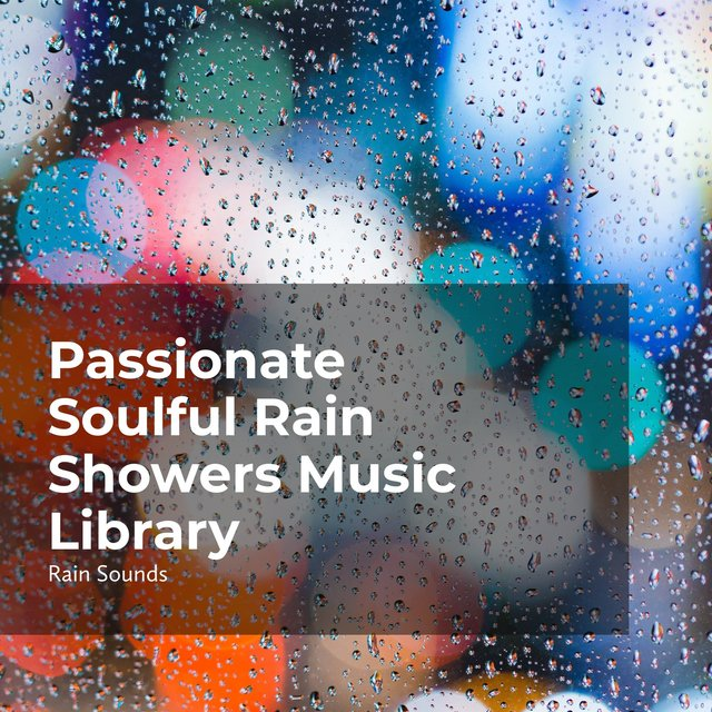 Passionate Soulful Rain Showers
