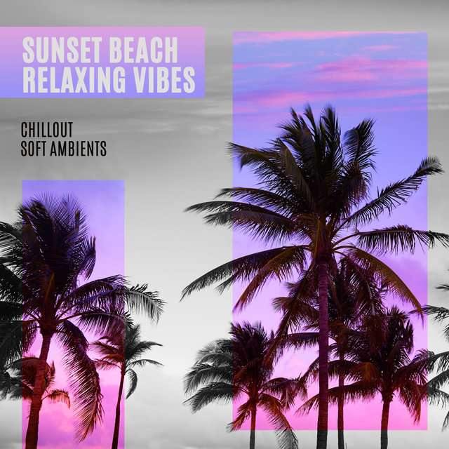 Sunset Beach Relaxing Vibes: Chillout Soft Ambients 2020