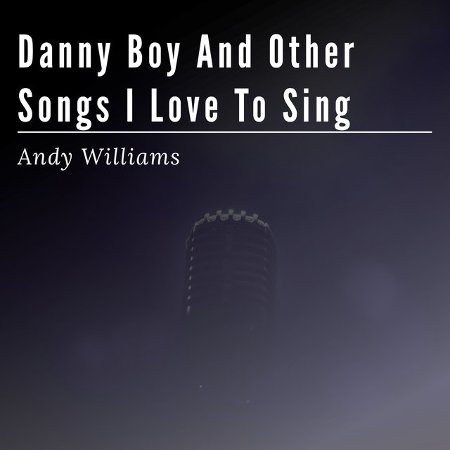 Danny Boy and Other Songs I Love to Sing