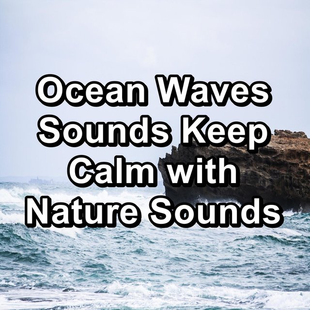 Ocean Waves Sounds Keep Calm with Nature Sounds
