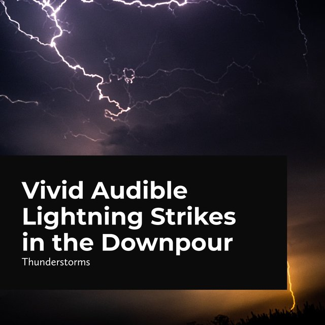 Vivid Audible Lightning Strikes in the Downpour
