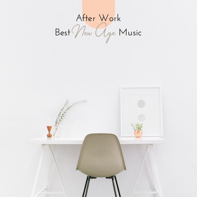 After Work Best New Age Music: Full Relax, Sound Therapy, De-Stress, Calm Down