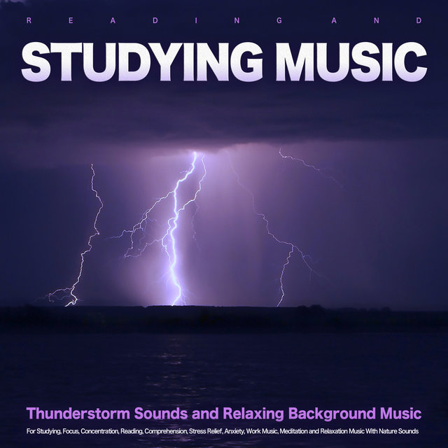 Reading and Studying Music: Thunderstorm Sounds and Relaxing Background Music For Studying, Focus, Concentration, Reading, Comprehension, Stress Relief, Anxiety, Work Music, Meditation and Relaxation Music With Nature Sounds
