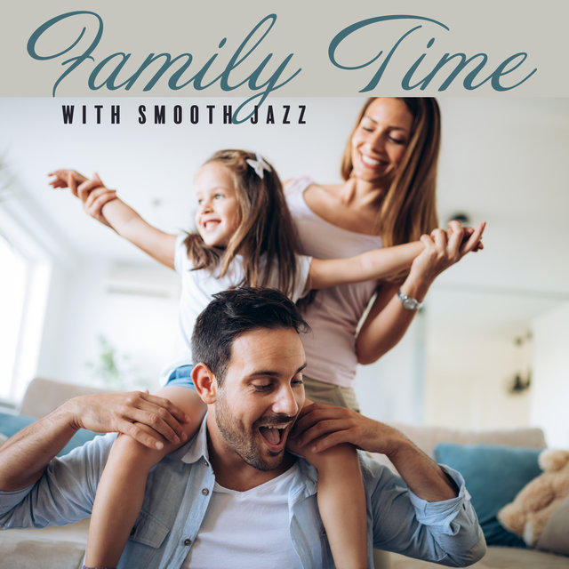 Family Time with Smooth Jazz (Music for Eating Family Dinner, Rest Together & Have Fun)