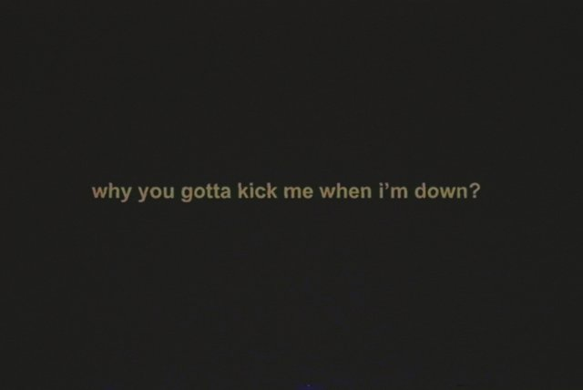 why you gotta kick me when i'm down? (Lyric Video)