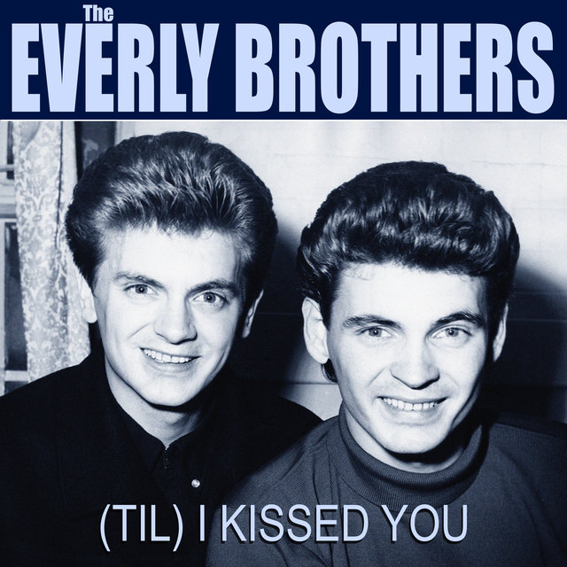 The Everly Brothers (Til) I Kissed You