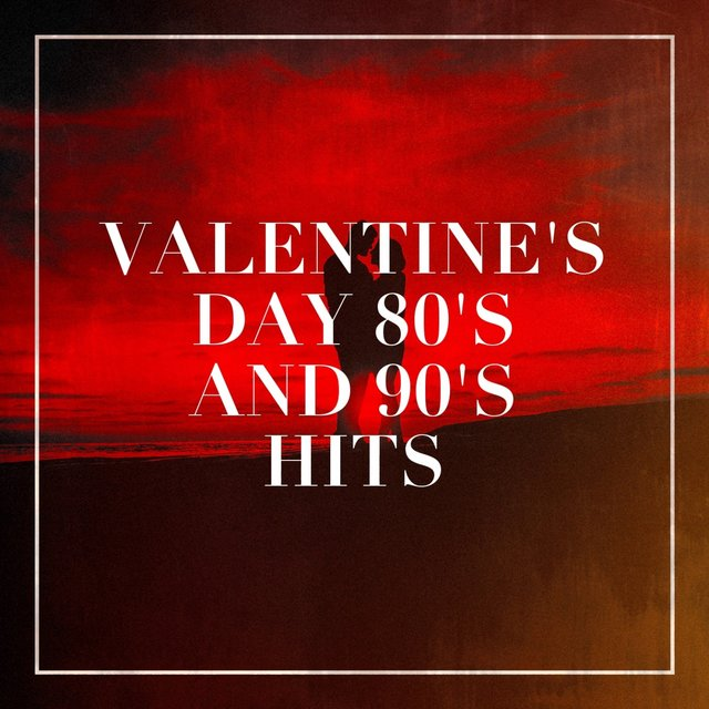 Valentine's Day 80's and 90's Hits
