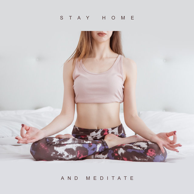 Stay Home and Meditate: Mindfulness with Me, Healing, Mellow New Age for Deep Relaxation