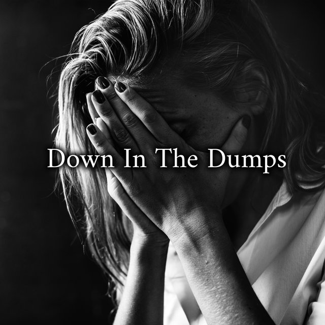 Down In The Dumps – Piano Music when You Feeling Blue, Sad, Discouraged, or Moderately Depressed