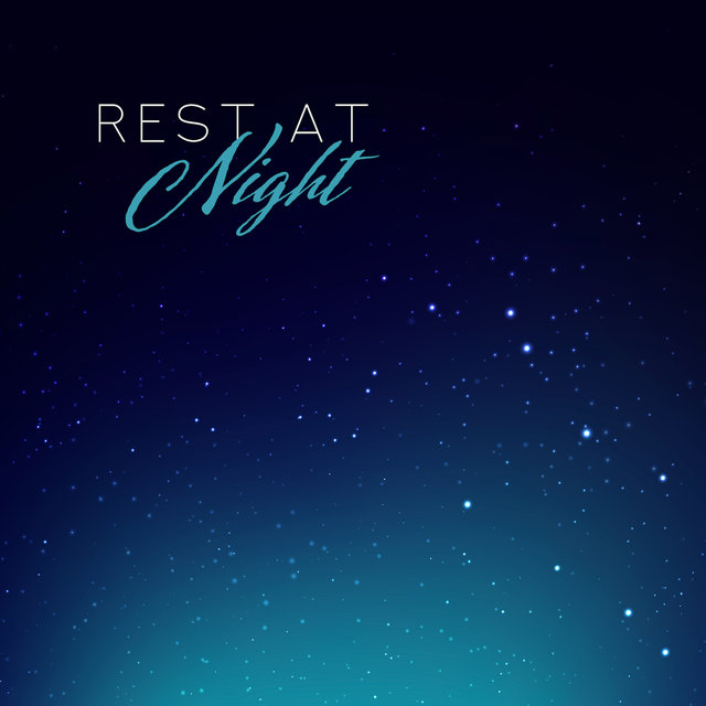 Rest at Night: Go to Sleep and Listen to these 15 Ambient Songs that'll Help You Fall Asleep Quickly and Easily