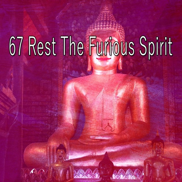 67 Rest the Furious Spirit