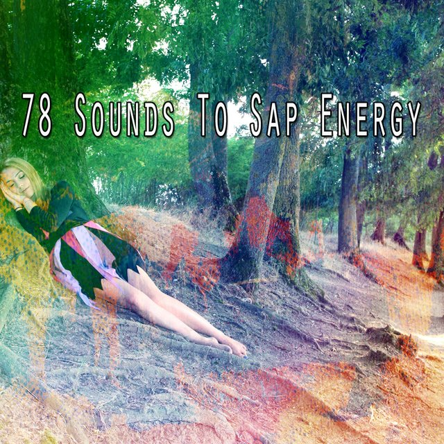 78 Sounds to Sap Energy