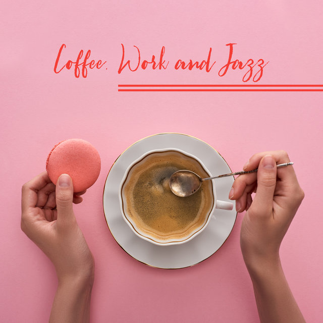 Coffee, Work and Jazz - Relaxing Jazz Music That Will Make Your Favorite Coffee Taste Even Better