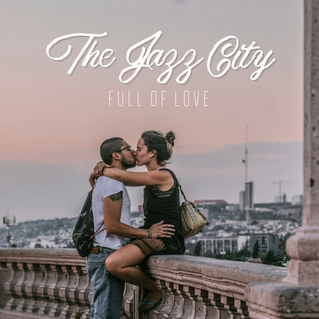 The Jazz City Full of Love – Romantic Smooth Jazz Music 2019 Compilation, Songs for Couples & Lovers for Spending Blissful Time Together Full of Love, Vintage Styled  Soft Instrumental Music