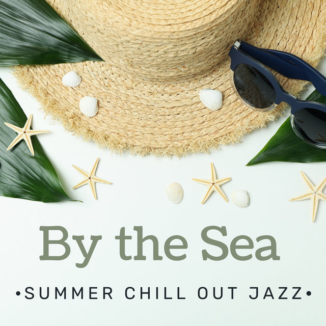 By the Sea (Summer Chill Out Jazz, Bossa Instrumental Jazz, Cocktails, Relaxing Saxophone & Trumpet)