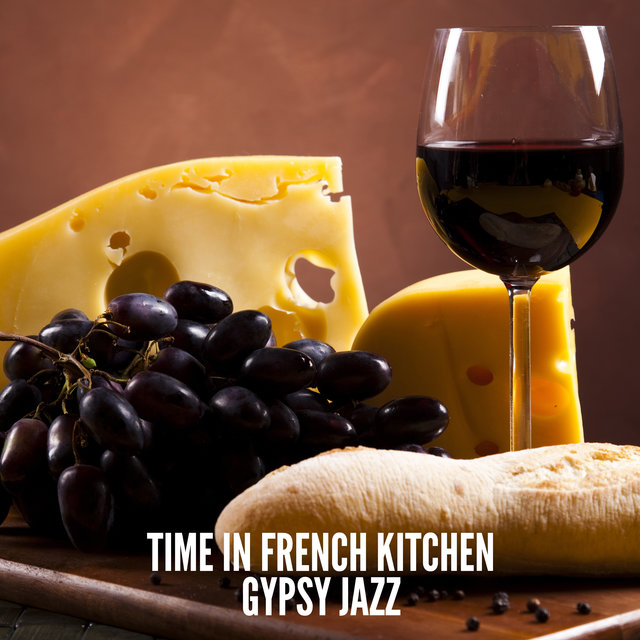 Time in French Kitchen (Gypsy Jazz for Cooking and Baking, Pleasant Morning, Parisian Breakfast & Lunch)