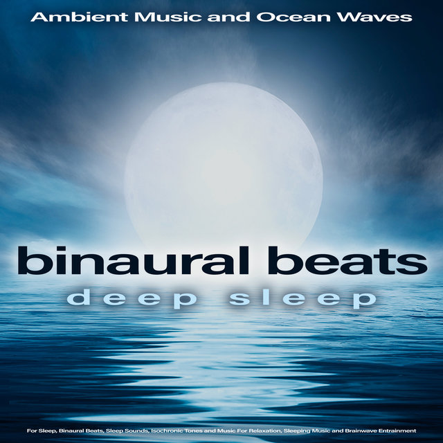 Binaural Beats Deep Sleep: Ambient Music and Ocean Waves For Sleep, Binaural Beats, Sleep Sounds, Isochronic Tones and Music For Relaxation, Sleeping Music and Brainwave Entrainment