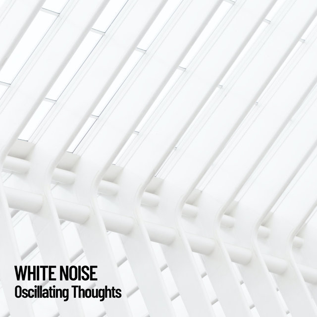 White Noise: Oscillating Thoughts