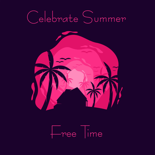 Celebrate Summer Free Time – Total Chill Sessions, Energetic Relaxation, Chilled Atmosphere, Relaxing Obsession