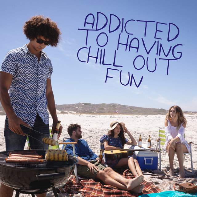 Addicted to Having Chill Out Fun