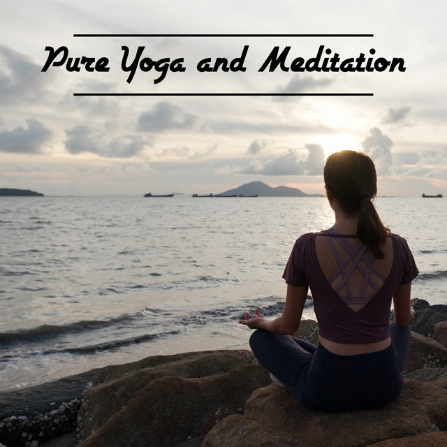 Pure Yoga and Meditation - Feel So Good with Relaxing New Music, Deep Harmony and Inner Balance