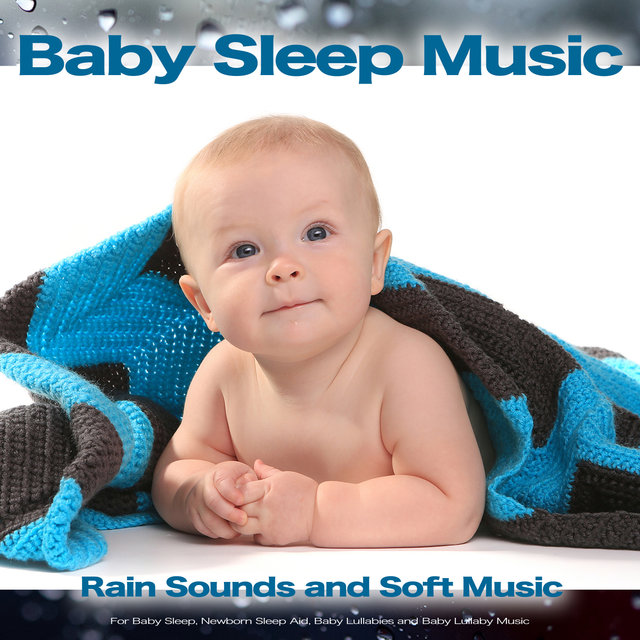 Baby Sleep Music: Rain Sounds and Soft Music For Baby Sleep, Newborn Sleep Aid, Baby Lullabies and Baby Lullaby Music