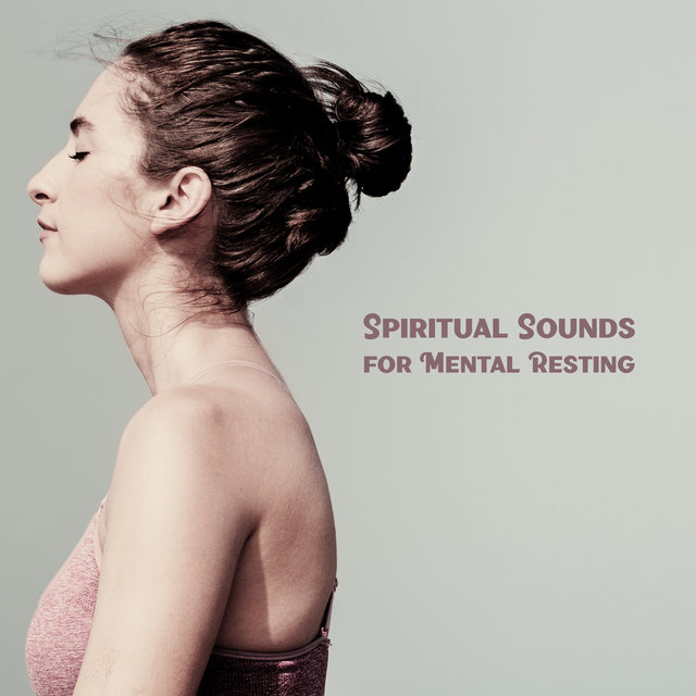 Spiritual Sounds for Mental Resting – 1 Hour of Mesmerizing New Age Music Which is Perfect for Deep Meditation and Yoga Training