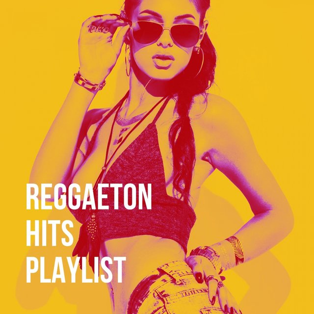 Reggaeton Hits Playlist